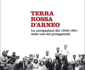 """""""Terra Rossa d'Arneo. Le occupazioni del 1949-1951 nelle voci dei protagonisti"""" a cura di Luigi e Paolo Chiriatti"""